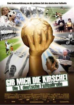 Gib mich die Kirsche - Die 1. Deutsche Fußballrolle -...ünchen