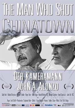 The Man Who Shot Chinatown - Der Kameramann John A. Alonzo