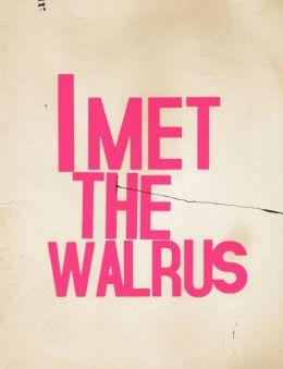 I met the Walrus
