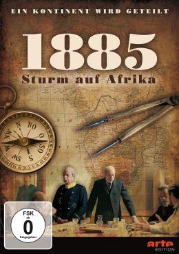 1885 - Der Sturm auf Afrika: Ein Kontinent wird geteilt