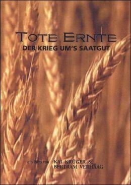 Tote Ernte - Der Krieg ums Saatgut