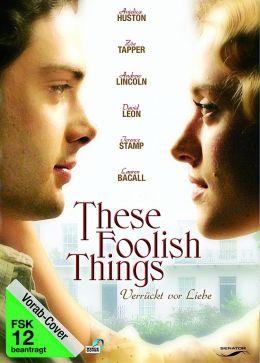 These Foolish Things - Verrückt vor Liebe