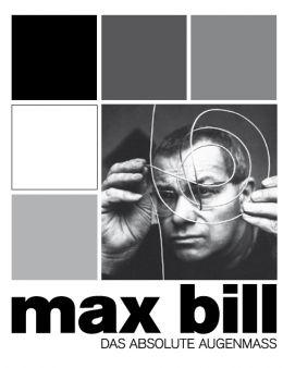 Max Bill - Das absolute Augenmass